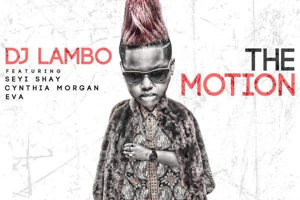 Dj Lambo ft Seyi Shay, Cynthia Morgan & Eva_ The Motion