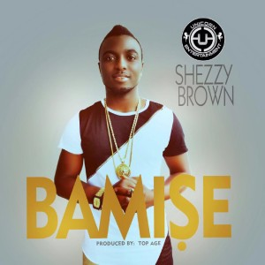 Shezzy Brown – Bamise