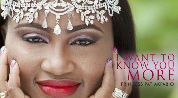 Princess Pat Akpabio – I Want To Know You More