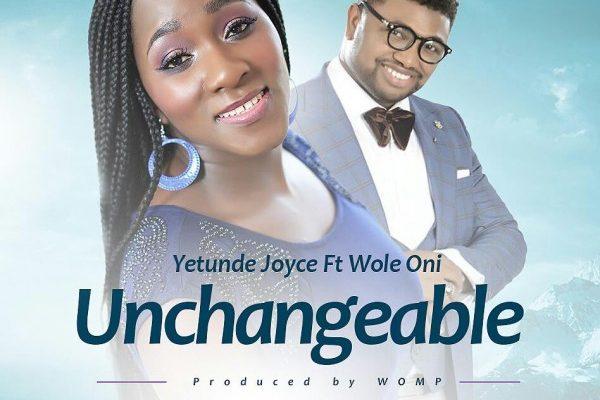 Yetunde Joyce – Unchangeable feat Wole Oni