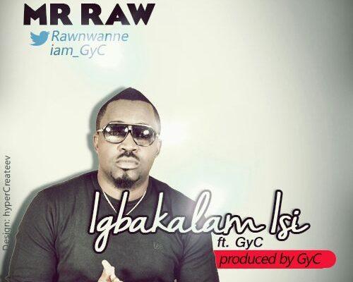 Mr Raw ft GyC – Igbakalam Isi