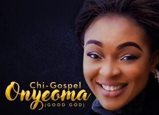 Download: Chi-Gospel – Onyeoma [Good God]